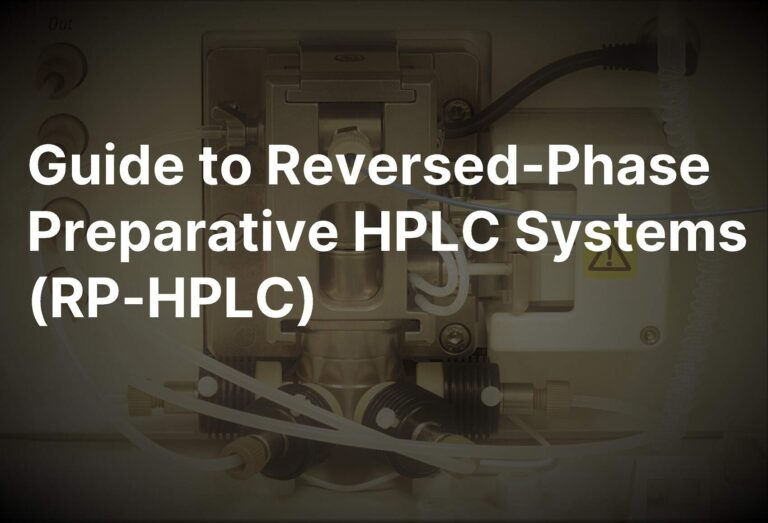 Preparative HPLC System: A Definitive Guide to RP-HPLC